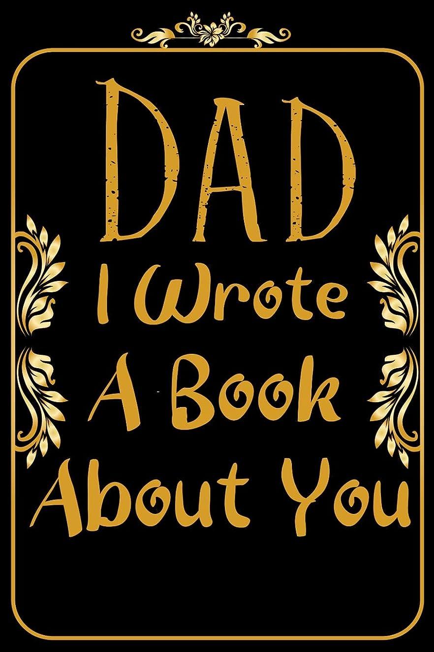 興奮する貫通肘Dad I Wrote A Book About You: Fathers day Love notebook from a Child to a Father. With Gentle prompts about what I Love about Dad. Father's Day & Birthday Gift from kids. (Fathers Journal)