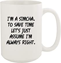 I`m A Simcha. To Save Time Let`s Just Assume I`m Always Right. - 15oz Coffee Mug, White
