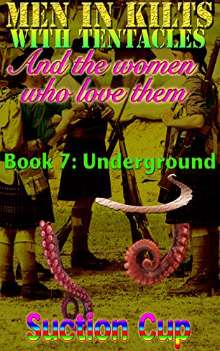 Men In Kilts With Tentacles and The Women Who Love Them - Book 7: Underground (English Edition)