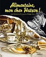 Alimentaire mon cher Watson d'Anne Martinetti