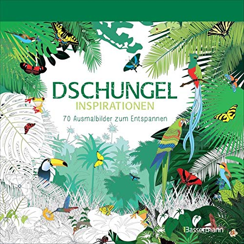 Dschungel-Inspirationen: 70 Ausmalbilder zum Entspannen. Ausmalbuch für Erwachsene.