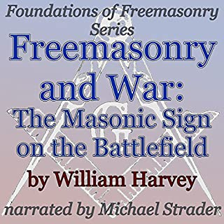 Freemasonry and War: The Masonic Sign on the Battlefield     Foundations of Freemasonry Series              By:                                                                                                                                 William Harvey                               Narrated by:                                                                                                                                 Michael Strader                      Length: 35 mins     3 ratings     Overall 5.0
