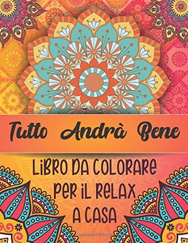 Tutto Andrà Bene Libro Da colorare Per il Relax a Casa: Attività colorante per evitare l'ansia durante l'isolamento, fantastici mandala di libri, ... perfetto per la tua famiglia o un amico