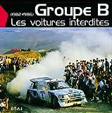 Groupe B - Les voitures interdites (1982-1986)