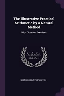 The Illustrative Practical Arithmetic by a Natural Method: With Dictation Exercises