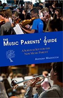 The Music Parents' Guide : A Survival Kit for the New Music Parent