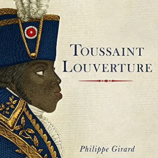 Toussaint Louverture     A Revolutionary Life              By:                                                                                                                                 Philippe Girard                               Narrated by:                                                                                                                                 Paul Woodson                      Length: 10 hrs and 26 mins     4 ratings     Overall 3.8