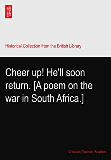 Cheer up! He'll soon return. [A poem on the war in South Africa.]
