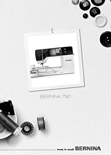 Bernina 790 Sewing Embroidery Quilting Machine Owners Instruction Manual