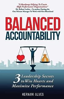 Balanced Accountability: Leadership Secrets to Win Hearts and Maximize Performance