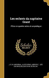Les Enfants Du Capitaine Grant: Pièce En Quartre Actes Et Un Prologue (French Edition)