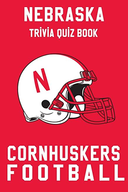 Nebraska Cornhuskers Trivia Quiz Book - Football: The One With All The Questions - NCAA Football Fan - Gift for fan of Nebraska Cornhuskers
