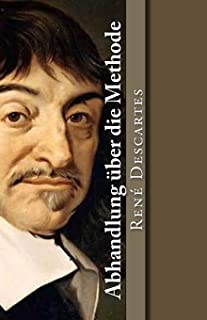 Abhandlung über die Methode (Klassiker der Philosophie) (Volume 2) (German Edition)