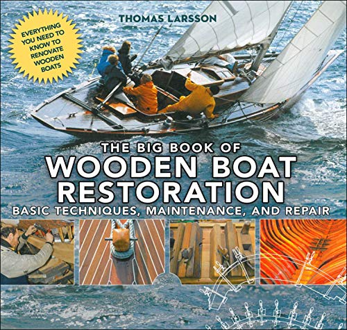 Compare Textbook Prices for The Big Book of Wooden Boat Restoration: Basic Techniques, Maintenance, and Repair Illustrated Edition ISBN 9781510704763 by Larsson, Thomas