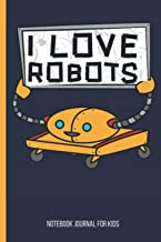 Notebook Journal for Kids - I Love Robots: Notebook for kids Cute Robot Cover I Love Robots, Notebooks for School Robotic ...