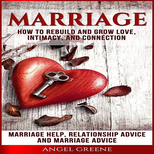 Marriage: How to Rebuild and Grow Love, Intimacy, and Connection  By  cover art
