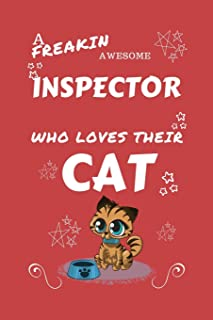 A Freakin Awesome Inspector Who Loves Their Cat: Perfect Gag Gift For An Inspector Who Happens To Be Freaking Awesome And Love Their Kitty! | Blank ... | Job | Humour and Banter | Birthday| Hen |