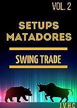 SETUPS MATADORES - SWING TRADE: Facilitando a forma de ganhar dinheiro no Mercado Financeiro (SETUPS MATADORES - Facilitan...