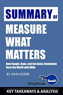 Summary of Measure What Matters: How Google, Bono, and the Gates Foundation Rock the World with OKRs by John Doerr: Key Ta...