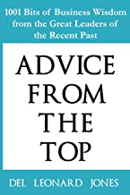 Advice From the Top: 1001 Bits of Business Wisdom from the Great Leaders of the Recent Past