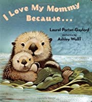 I Love My Mommy Because... by Laurel Porter Gaylord(2004-03-30)