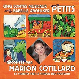 Cinq contes musicaux pour les petits                   De :                                                                                                                                 Isabelle Aboulker                               Lu par :                                                                                                                                 Marion Cotillard                      Durée : 58 min     Pas de notations     Global 0,0