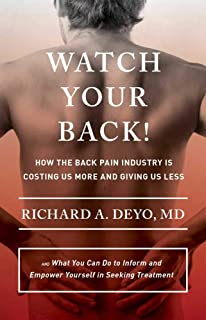 Watch Your Back!: How the Back Pain Industry Is Costing Us More and Giving Us Less—and What You Can Do to Inform and Empower Yourself in Seeking Treatment ... of Health Care Work) (English Edition)