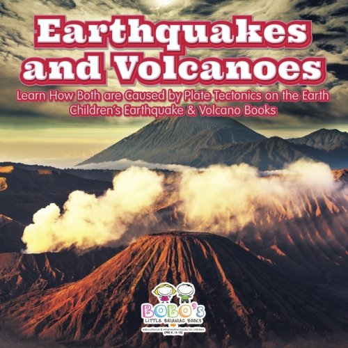 Compare Textbook Prices for Earthquakes and Volcanoes -- Learn How Both Are Caused by Plate Tectonics on the Earth - Children's Earthquake & Volcano Books  ISBN 9781683277897 by Books, Bobo's Little Brainiac