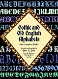 Gothic and Old English Alphabets: 100 Complete Fonts (Lettering, Calligraphy, Typography)