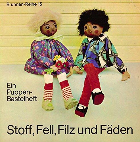 Stoff, Fell, Filz und Fäden : Ein Puppen-Bastelheft. Brunnen-Reihe 15