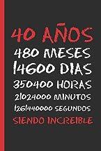 40 AÑOS SIENDO INCREIBLE: REGALO DE CUMPLEAÑOS ORIGINAL Y DIVERTIDO.  DIARIO, CUADERNO DE NOTAS, APUNTES O AGENDA. (Spanish Edition)