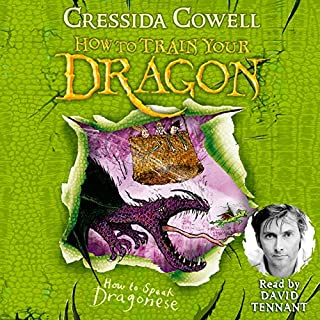 How to Speak Dragonese     How to Train Your Dragon, Book 3              Written by:                                                                                                                                 Cressida Cowell                               Narrated by:                                                                                                                                 David Tennant                      Length: 3 hrs and 11 mins     6 ratings     Overall 4.8