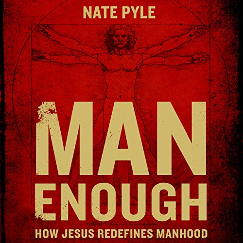 Man Enough     How Jesus Redefines Manhood              By:                                                                                                                                 Nate Pyle                               Narrated by:                                                                                                                                 Heath McClure                      Length: 6 hrs and 18 mins     14 ratings     Overall 4.4