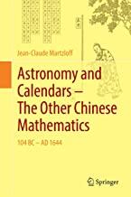 Astronomy and Calendars - The Other Chinese Mathematics 2016: 104 BC - AD 1644