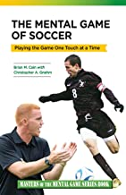 The Mental Game of Soccer: Playing the Game One Touch at a Time (Masters of The Mental Game Series Book) (Volume 14)