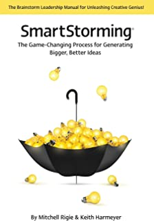 Smartstorming (R): The Game Changing Process for Generating Bigger, Better Ideas