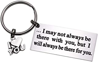 I May Not Always Be There with You But I Will Always Be There for You Stainless Steel Long Distance Relationship Keychain Boyfriend Gift Going Away Gift BFF Gift for Dad Daddy