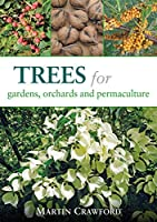 Trees for Gardens, Orchards, and Permaculture by Martin Crawford(2015-05-04)