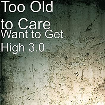 Want to Get High 3.0