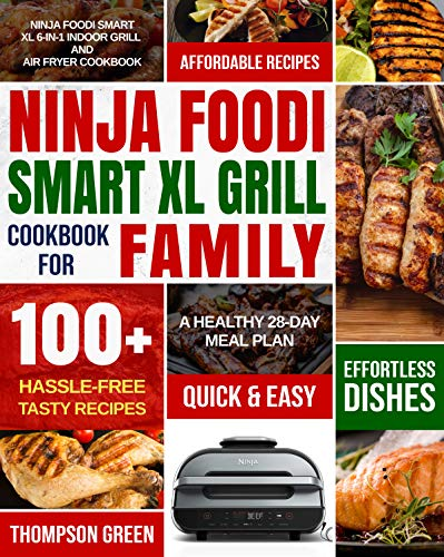 Ninja Foodi Smart XL Grill Cookbook for Family: Ninja Foodi Smart XL 6-in-1 Indoor Grill and Air Fryer Cookbook|100+ Hassle-free Tasty Recipes| A Healthy 28-Day Meal Plan (English Edition)
