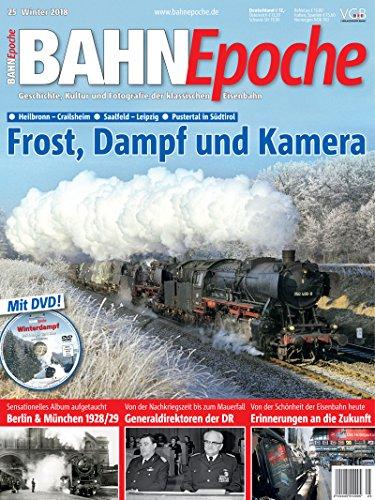 BahnEpoche 25 mit DVD - Frost, Dampf und Kamera - Geschichte, Kultur und Fotografie der klassischen Eisenbahn - 1-2018