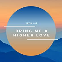 Bring Me a Higher Love