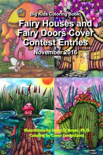 Big Kids Coloring Book: Fairy Houses & Fairy Doors 2016 Cover Contest Entries: Colored Contest Entries for the Covers for Volume 3 & 4 (Big Kids Coloring Books)