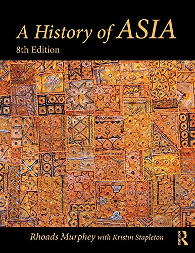 Compare Textbook Prices for A History of Asia 8 Edition ISBN 9780815378600 by Murphey, Rhoads,Stapleton, Kristin