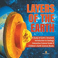 Layers of the Earth - A Study of Earth's Structure - Introduction to Geology - Interactive Science Grade 8 - Children's Earth Sciences Books