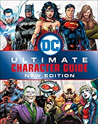Image: DC Comics Ultimate Character Guide, New Edition | Hardcover: 216 pages | by Melanie Scott (Author), DK (Author). Publisher: DK Children; New edition (March 12, 2019)