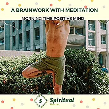 A Brainwork With Meditation - Morning Time Positive Mind