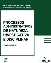PROCESSOS ADMINISTRATIVOS DE NATUREZA INVESTIGATIVA E DISCIPLINAR: TEORIA E PRÁTICA