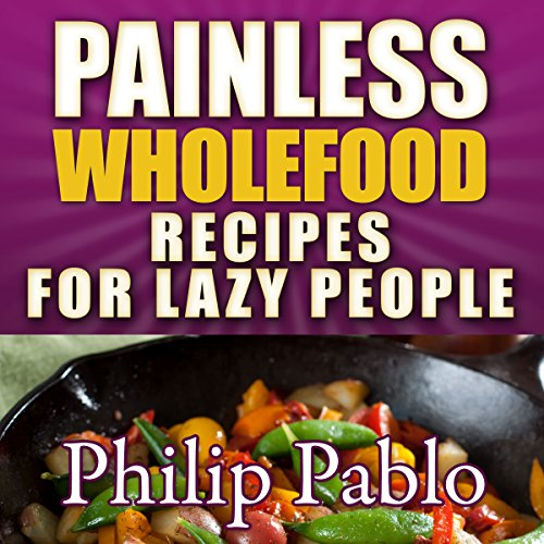 Painless Whole Food Recipes for Lazy People audiobook cover art