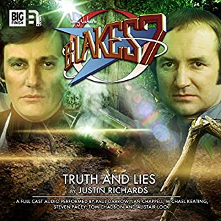 Blake's 7 2.6 Truth and Lies                   By:                                                                                                                                 Justin Richards                               Narrated by:                                                                                                                                 Paul Darrow,                                                                                        Michael Keating,                                                                                        Jan Chappell,                   and others                 Length: 1 hr and 14 mins     3 ratings     Overall 2.7